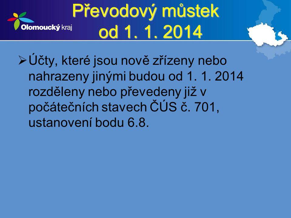 Převodový můstek od 1. 1. 2014  Účty, které jsou nově zřízeny nebo nahrazeny jinými budou od 1. 1. 2014 rozděleny nebo převedeny již v počátečních st