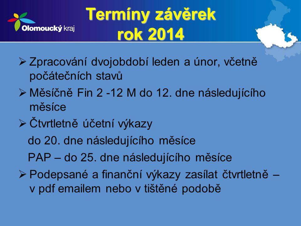 Termíny závěrek rok 2014  Zpracování dvojobdobí leden a únor, včetně počátečních stavů  Měsíčně Fin 2 -12 M do 12. dne následujícího měsíce  Čtvrtl