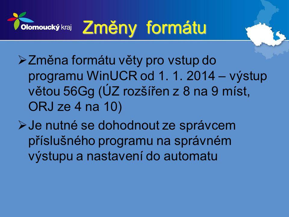 Změny formátu  Změna formátu věty pro vstup do programu WinUCR od 1. 1. 2014 – výstup větou 56Gg (ÚZ rozšířen z 8 na 9 míst, ORJ ze 4 na 10)  Je nut