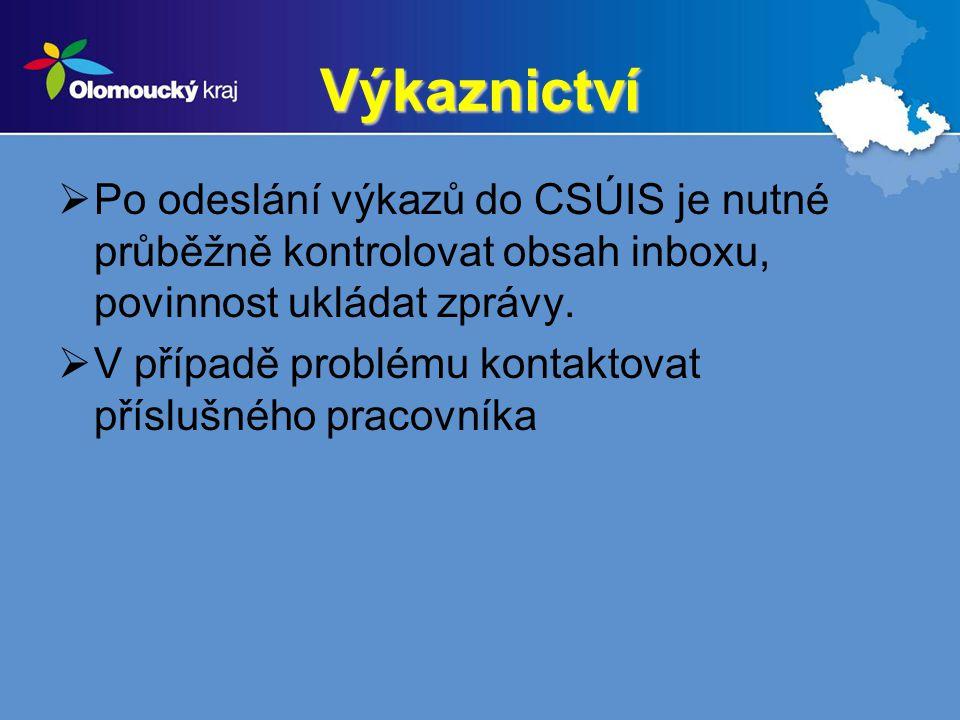 Výkaznictví  Po odeslání výkazů do CSÚIS je nutné průběžně kontrolovat obsah inboxu, povinnost ukládat zprávy.  V případě problému kontaktovat přísl