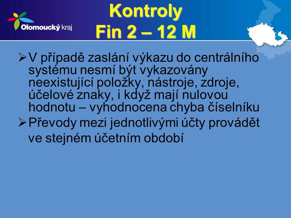 Kontroly Fin 2 – 12 M  V případě zaslání výkazu do centrálního systému nesmí být vykazovány neexistující položky, nástroje, zdroje, účelové znaky, i