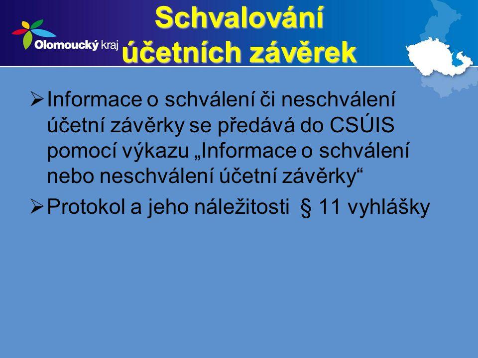 """Schvalování účetních závěrek  Informace o schválení či neschválení účetní závěrky se předává do CSÚIS pomocí výkazu """"Informace o schválení nebo nesch"""