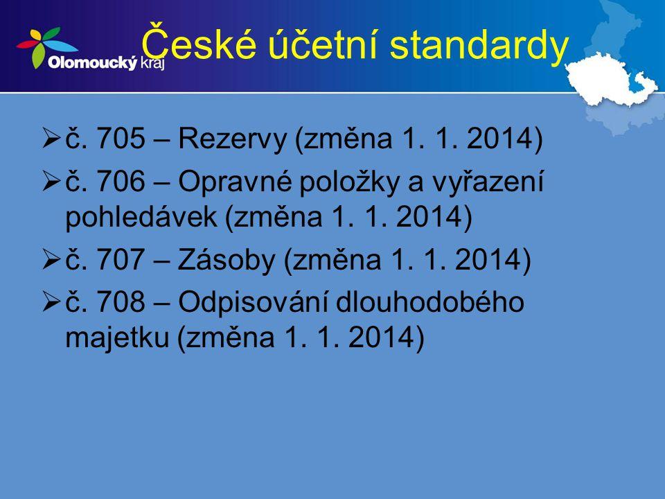 České účetní standardy  č. 705 – Rezervy (změna 1. 1. 2014)  č. 706 – Opravné položky a vyřazení pohledávek (změna 1. 1. 2014)  č. 707 – Zásoby (zm
