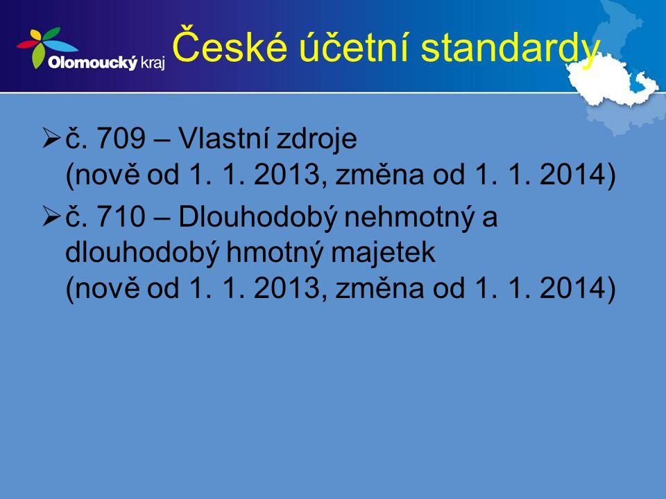 České účetní standardy  č. 709 – Vlastní zdroje (nově od 1. 1. 2013, změna od 1. 1. 2014)  č. 710 – Dlouhodobý nehmotný a dlouhodobý hmotný majetek
