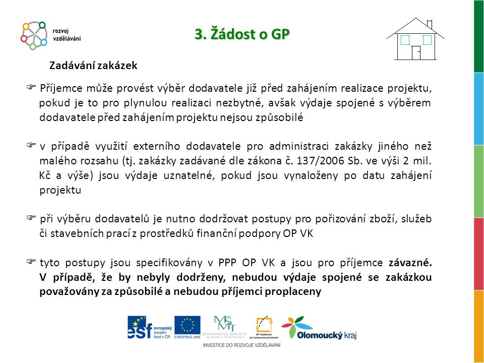 3. Žádost o GP Zadávání zakázek  Příjemce může provést výběr dodavatele již před zahájením realizace projektu, pokud je to pro plynulou realizaci nez