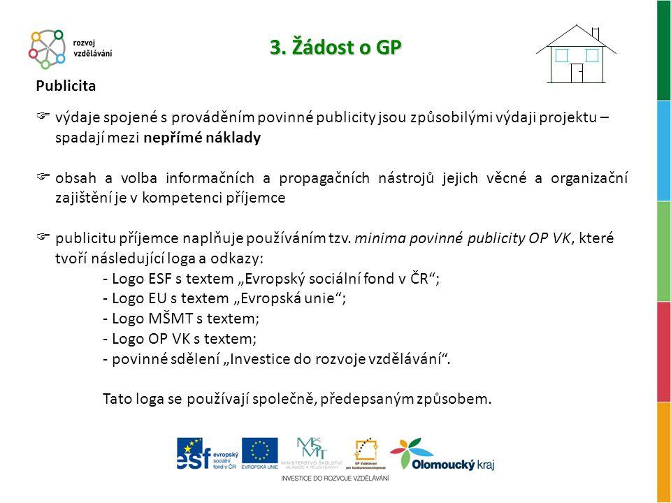 3. Žádost o GP Publicita  výdaje spojené s prováděním povinné publicity jsou způsobilými výdaji projektu – spadají mezi nepřímé náklady  obsah a vol