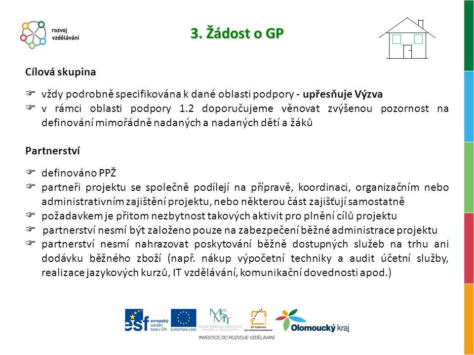 3. Žádost o GP Cílová skupina  vždy podrobně specifikována k dané oblasti podpory - upřesňuje Výzva  v rámci oblasti podpory 1.2 doporučujeme věnova