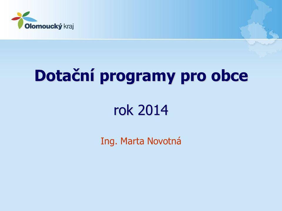 Dotační programy pro obce rok 2014 Ing. Marta Novotná