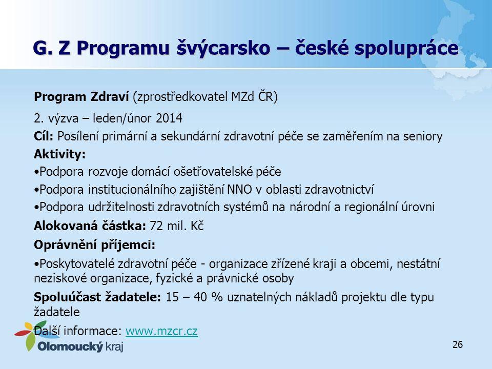 G. Z Programu švýcarsko – české spolupráce Program Zdraví (zprostředkovatel MZd ČR) 2. výzva – leden/únor 2014 Cíl: Posílení primární a sekundární zdr