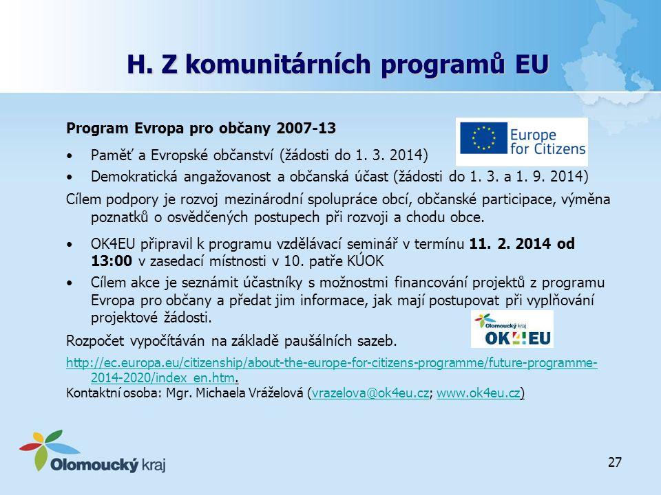 H. Z komunitárních programů EU Program Evropa pro občany 2007-13 Paměť a Evropské občanství (žádosti do 1. 3. 2014) Demokratická angažovanost a občans