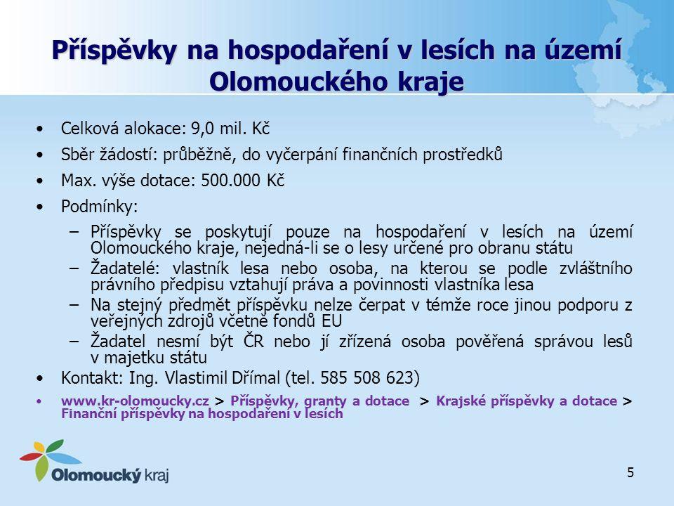5 Příspěvky na hospodaření v lesích na území Olomouckého kraje Celková alokace: 9,0 mil. Kč Sběr žádostí: průběžně, do vyčerpání finančních prostředků