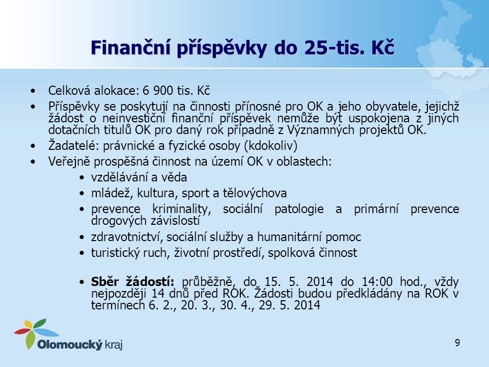 9 Finanční příspěvky do 25-tis. Kč Celková alokace: 6 900 tis. Kč Příspěvky se poskytují na činnosti přínosné pro OK a jeho obyvatele, jejichž žádost