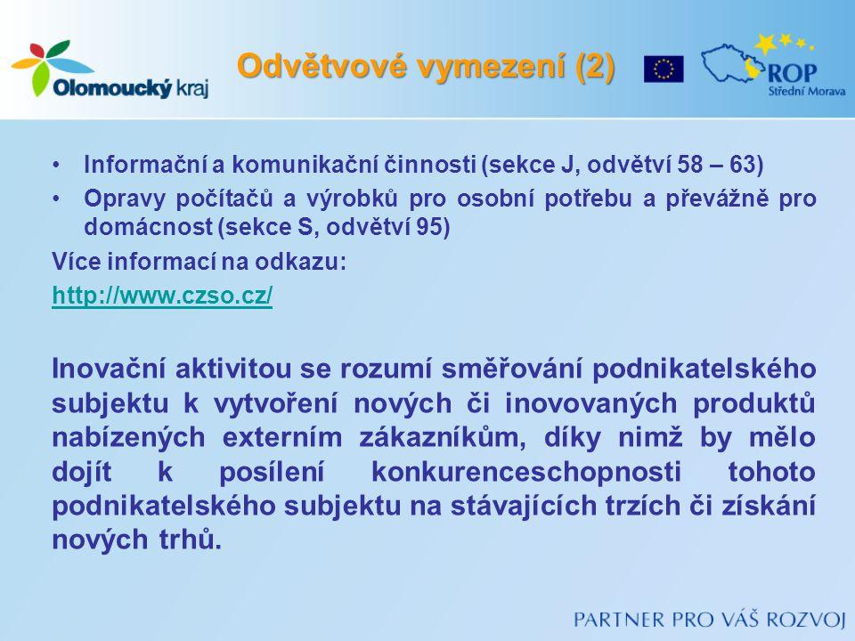 Odvětvové vymezení (2) Informační a komunikační činnosti (sekce J, odvětví 58 – 63) Opravy počítačů a výrobků pro osobní potřebu a převážně pro domácnost (sekce S, odvětví 95) Více informací na odkazu: http://www.czso.cz/ Inovační aktivitou se rozumí směřování podnikatelského subjektu k vytvoření nových či inovovaných produktů nabízených externím zákazníkům, díky nimž by mělo dojít k posílení konkurenceschopnosti tohoto podnikatelského subjektu na stávajících trzích či získání nových trhů.