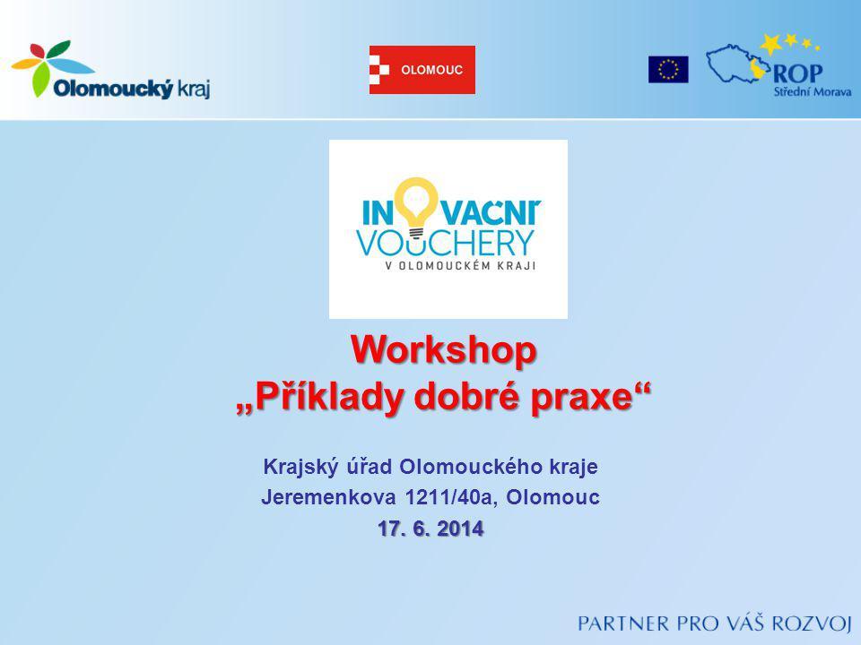 """Workshop """"Příklady dobré praxe"""" Krajský úřad Olomouckého kraje Jeremenkova 1211/40a, Olomouc 17. 6. 2014"""