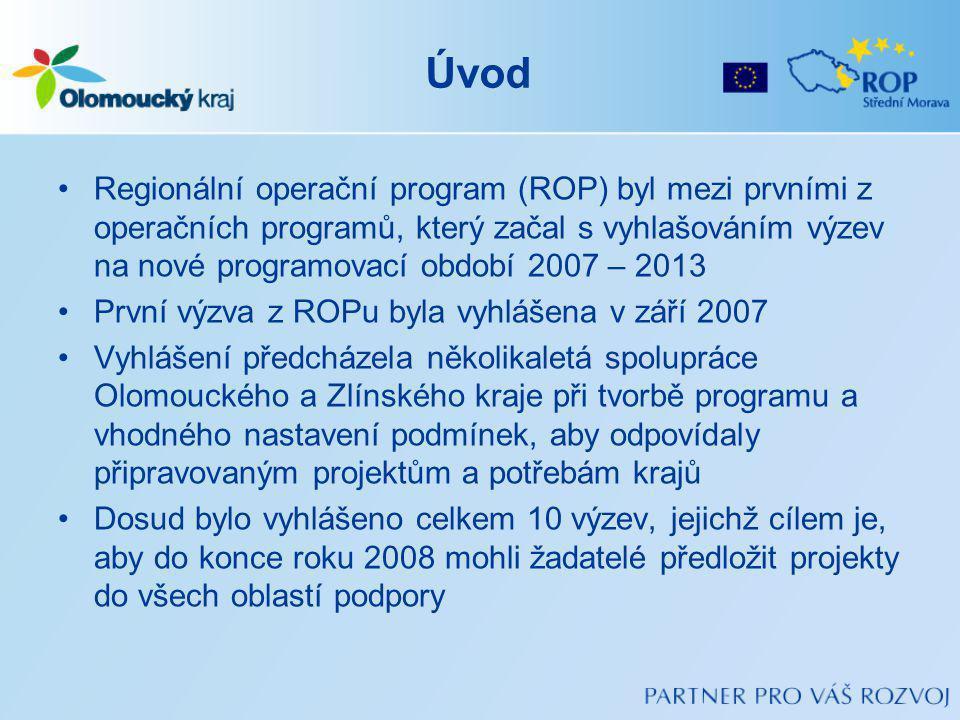 Úvod Regionální operační program (ROP) byl mezi prvními z operačních programů, který začal s vyhlašováním výzev na nové programovací období 2007 – 2013 První výzva z ROPu byla vyhlášena v září 2007 Vyhlášení předcházela několikaletá spolupráce Olomouckého a Zlínského kraje při tvorbě programu a vhodného nastavení podmínek, aby odpovídaly připravovaným projektům a potřebám krajů Dosud bylo vyhlášeno celkem 10 výzev, jejichž cílem je, aby do konce roku 2008 mohli žadatelé předložit projekty do všech oblastí podpory