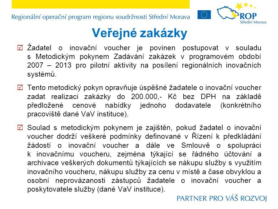 Veřejné zakázky  Žadatel o inovační voucher je povinen postupovat v souladu s Metodickým pokynem Zadávání zakázek v programovém období 2007 – 2013 pro pilotní aktivity na posílení regionálních inovačních systémů.