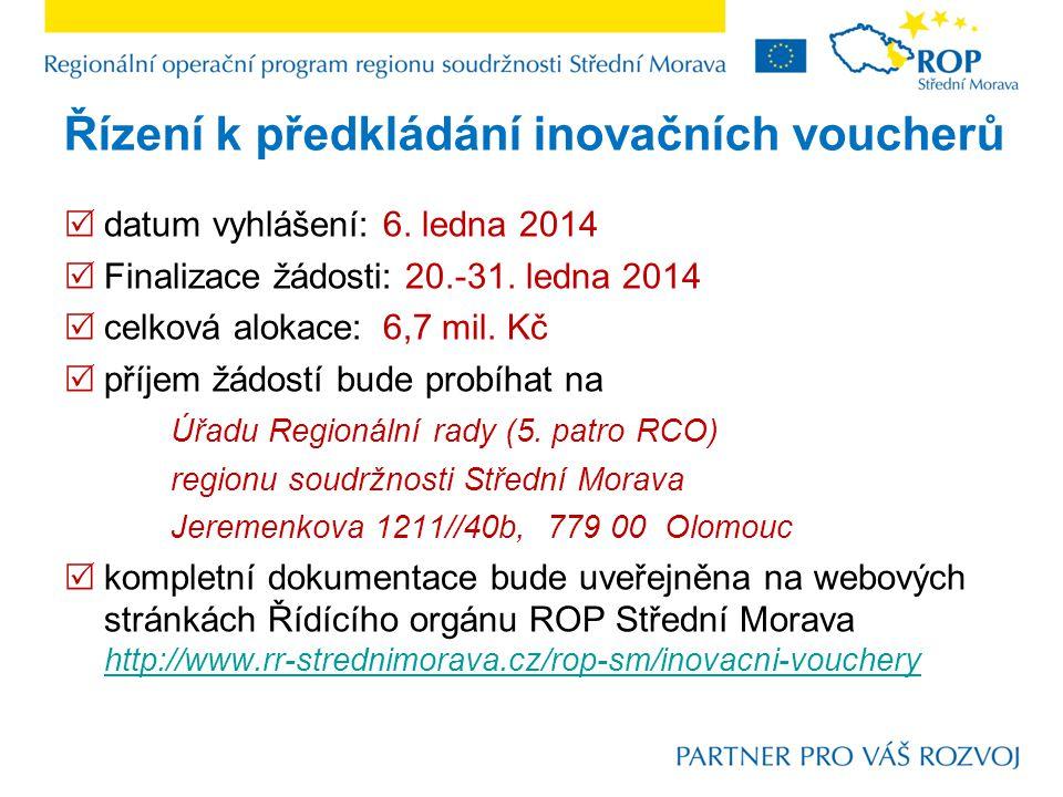 Řízení k předkládání inovačních voucherů  nákup služeb v hodnotě: 80 000 – 199 999,- Kč  hodnota inovačního voucheru: 60 000 – 149 999,- Kč maximálně 75% celkových nákladů na poskytnutou službu  datum vyhlášení a ukončení lhůty pro předkládání žádostí bude zveřejněn na stránkách Olomouckého kraje a Regionální rady regionu soudržnosti Střední Morava Ing.