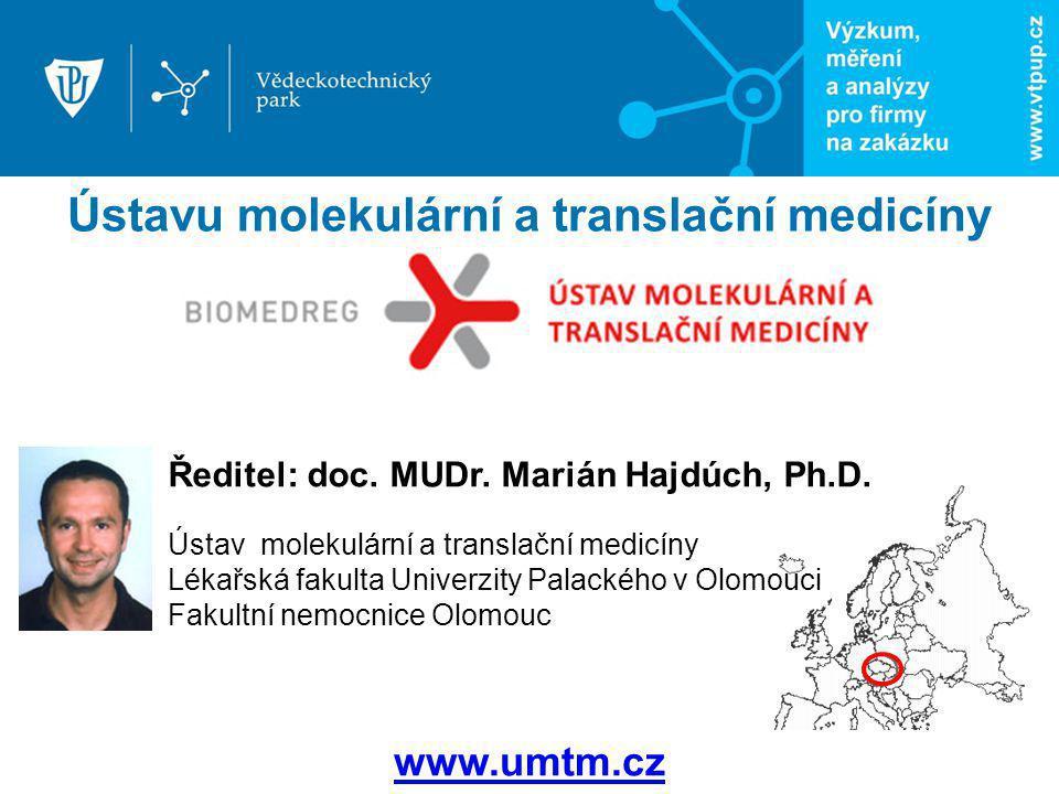 Ředitel: doc. MUDr. Marián Hajdúch, Ph.D. Ústav molekulární a translační medicíny Lékařská fakulta Univerzity Palackého v Olomouci Fakultní nemocnice