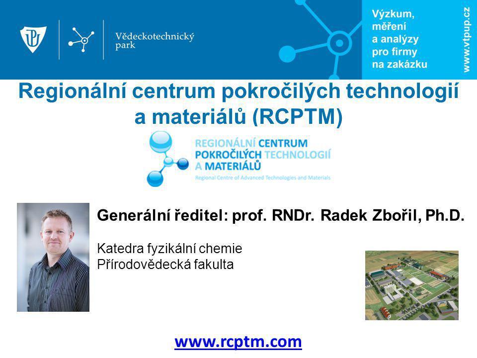 Regionální centrum pokročilých technologií a materiálů (RCPTM) www.rcptm.com Generální ředitel: prof. RNDr. Radek Zbořil, Ph.D. Katedra fyzikální chem