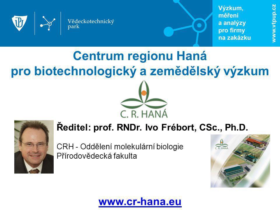 Ředitel: prof. RNDr. Ivo Frébort, CSc., Ph.D. CRH - Oddělení molekulární biologie Přírodovědecká fakulta www.cr-hana.eu Centrum regionu Haná pro biote