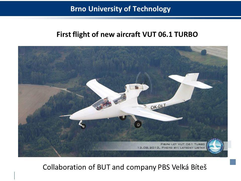 Brno University of Technology First flight of new aircraft VUT 06.1 TURBO Collaboration of BUT and company PBS Velká Bíteš