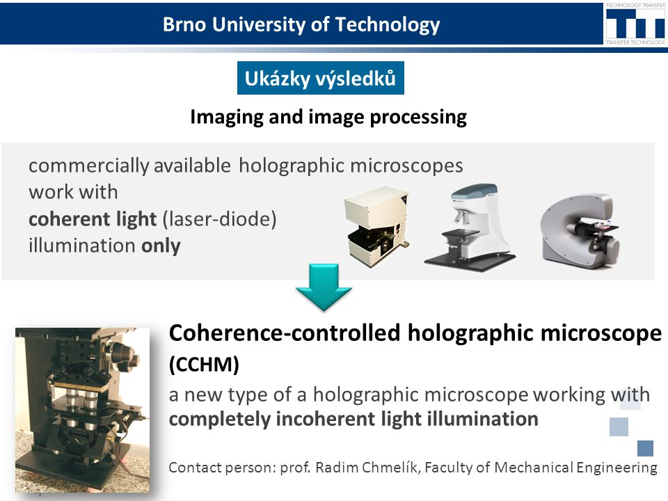 Brno University of Technology Ukázky výsledků Coherence-controlled holographic microscope (CCHM) a new type of a holographic microscope working with c