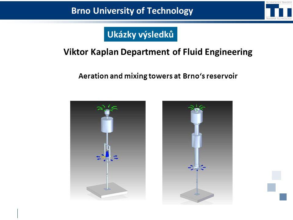 Brno University of Technology Ukázky výsledků Viktor Kaplan Department of Fluid Engineering Aeration and mixing towers at Brno's reservoir