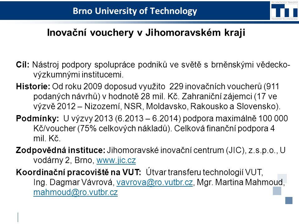 Brno University of Technology Inovační vouchery v Jihomoravském kraji Cíl: Nástroj podpory spolupráce podniků ve světě s brněnskými vědecko- výzkumným
