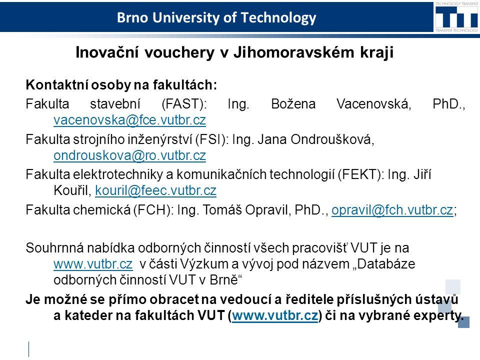 Brno University of Technology Inovační vouchery v Jihomoravském kraji Kontaktní osoby na fakultách: Fakulta stavební (FAST): Ing. Božena Vacenovská, P