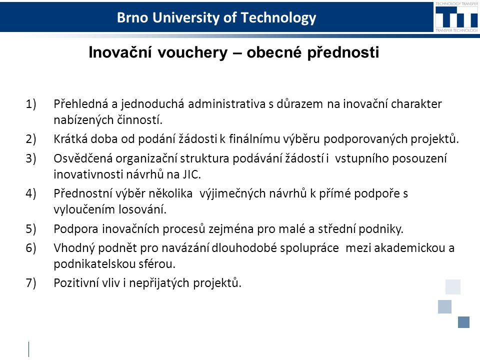 Brno University of Technology Inovační vouchery – obecné přednosti 1)Přehledná a jednoduchá administrativa s důrazem na inovační charakter nabízených