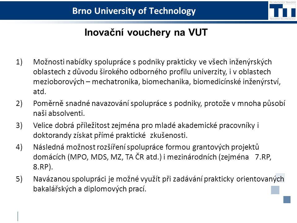 Brno University of Technology Inovační vouchery na VUT 1)Možnosti nabídky spolupráce s podniky prakticky ve všech inženýrských oblastech z důvodu širo