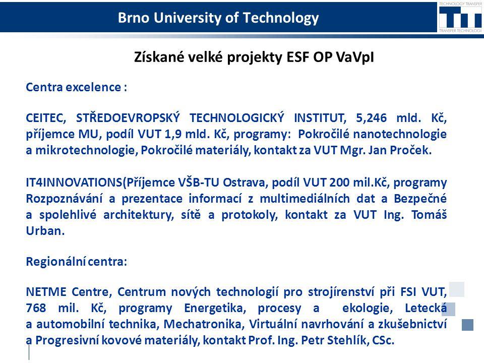 Brno University of Technology Získané velké projekty ESF OP VaVpI Centra excelence : CEITEC, STŘEDOEVROPSKÝ TECHNOLOGICKÝ INSTITUT, 5,246 mld. Kč, pří