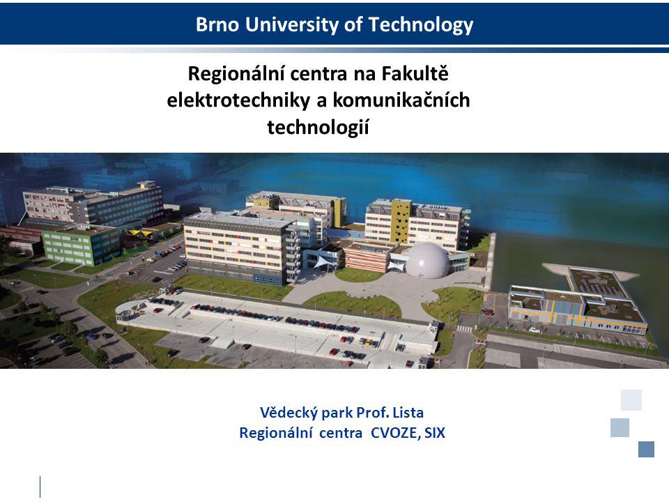 Brno University of Technology Regionální centra na Fakultě elektrotechniky a komunikačních technologií Vědecký park Prof. Lista Regionální centra CVOZ