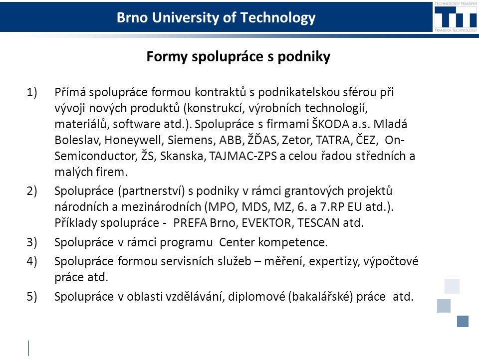 Brno University of Technology Formy spolupráce s podniky 1)Přímá spolupráce formou kontraktů s podnikatelskou sférou při vývoji nových produktů (konst