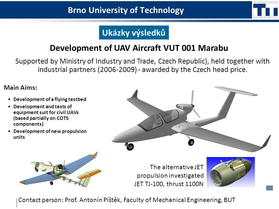 Brno University of Technology Ukázky výsledků Development of UAV Aircraft VUT 001 Marabu Contact person: Prof. Antonín Píštěk, Faculty of Mechanical E