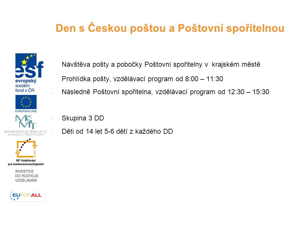 Návštěva pošty a pobočky Poštovní spořitelny v krajském městě - Prohlídka pošty, vzdělávací program od 8:00 – 11:30 - Následně Poštovní spořitelna, vzdělávací program od 12:30 – 15:30 - Skupina 3 DD - Děti od 14 let 5-6 dětí z každého DD Den s Českou poštou a Poštovní spořitelnou