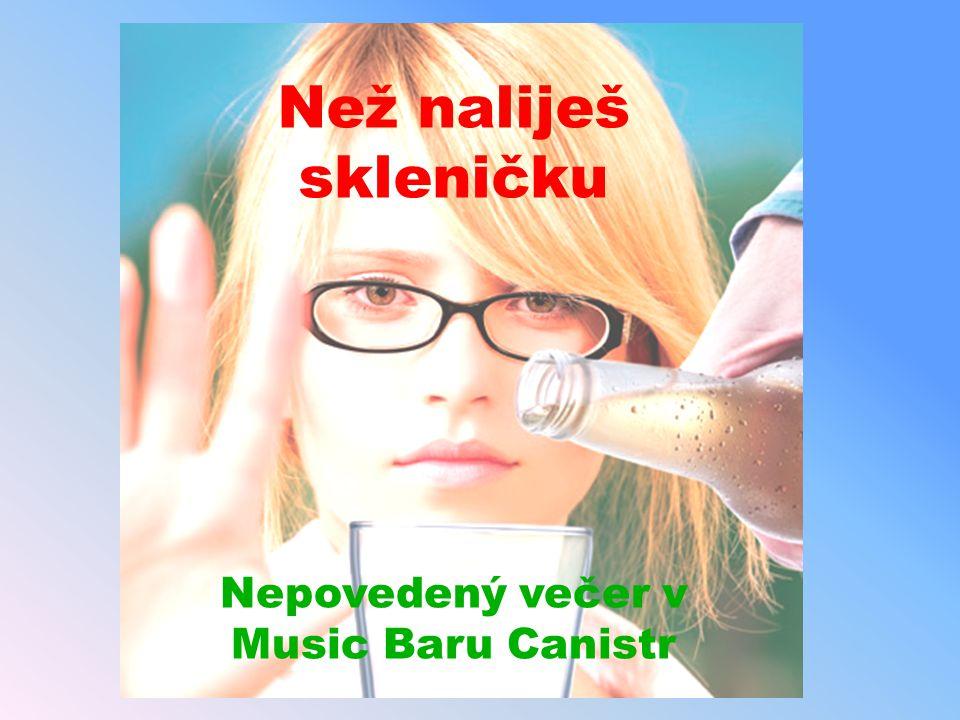 Než naliješ skleničku Nepovedený večer v Music Baru Canistr