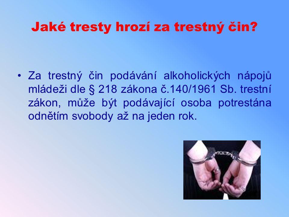 Jaké tresty hrozí za trestný čin? Za trestný čin podávání alkoholických nápojů mládeži dle § 218 zákona č.140/1961 Sb. trestní zákon, může být podávaj