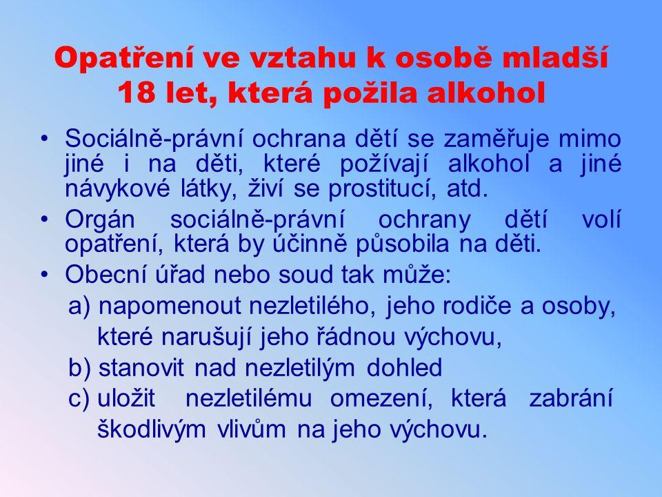 Opatření ve vztahu k osobě mladší 18 let, která požila alkohol Sociálně-právní ochrana dětí se zaměřuje mimo jiné i na děti, které požívají alkohol a