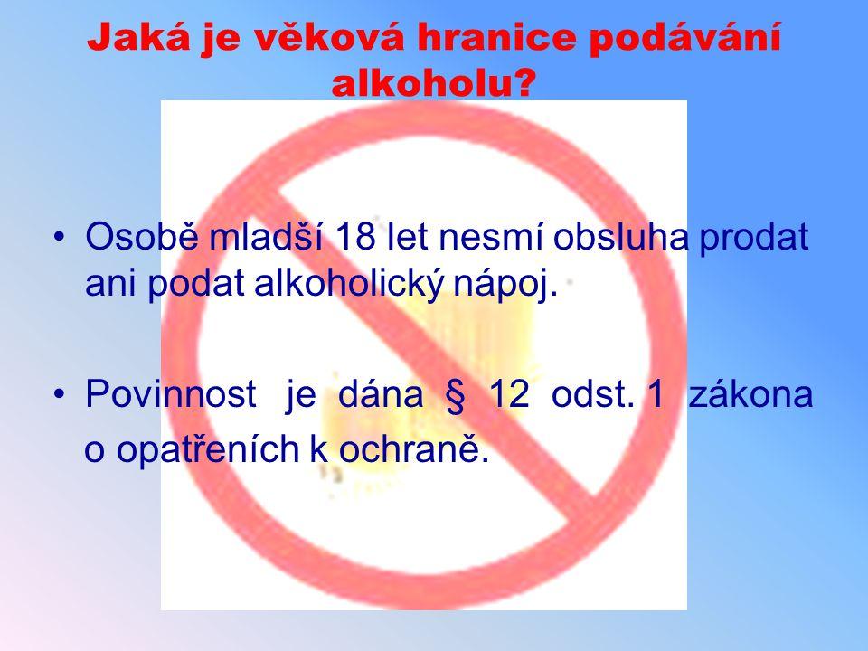 Jaká je věková hranice podávání alkoholu? Osobě mladší 18 let nesmí obsluha prodat ani podat alkoholický nápoj. Povinnost je dána § 12 odst. 1 zákona