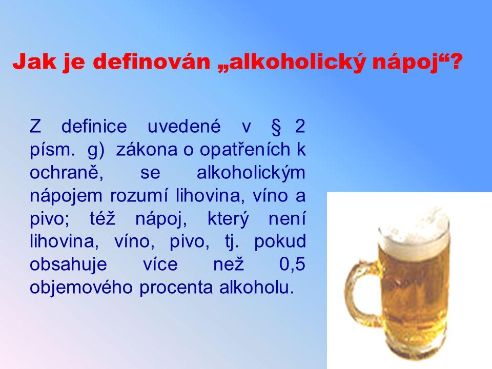 """Jak je definován """"alkoholický nápoj""""? Z definice uvedené v § 2 písm. g) zákona o opatřeních k ochraně, se alkoholickým nápojem rozumí lihovina, víno a"""