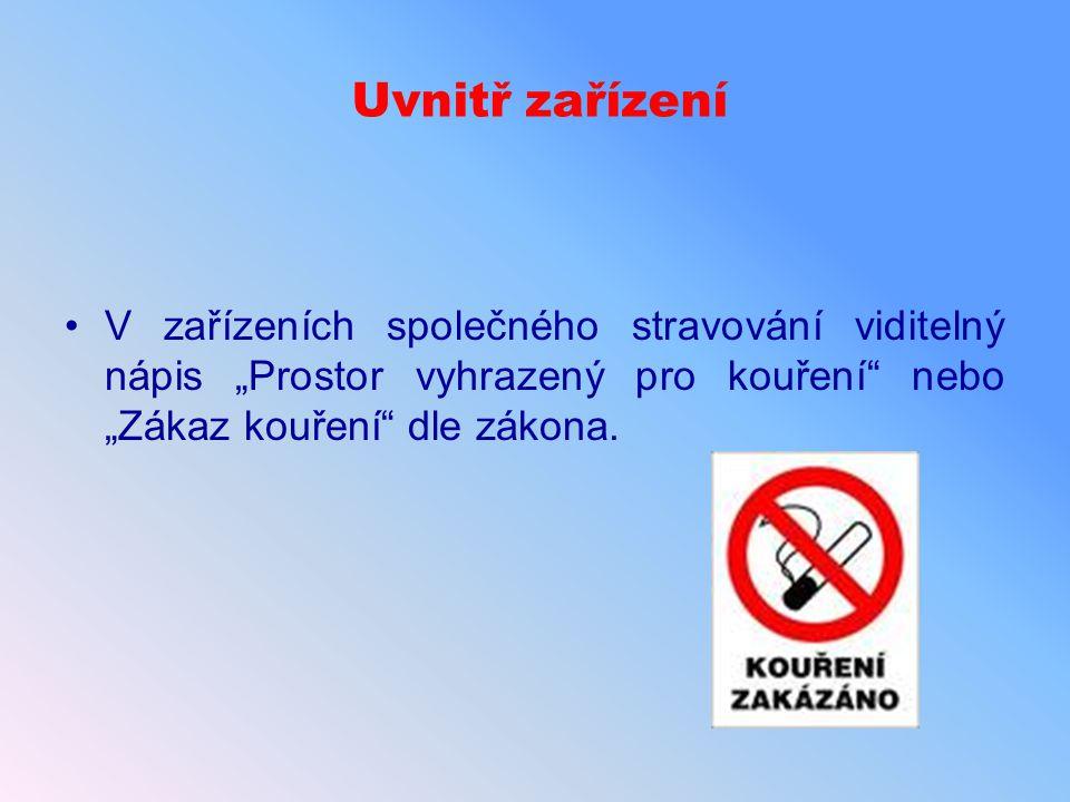 """Uvnitř zařízení V zařízeních společného stravování viditelný nápis """"Prostor vyhrazený pro kouření"""" nebo """"Zákaz kouření"""" dle zákona."""