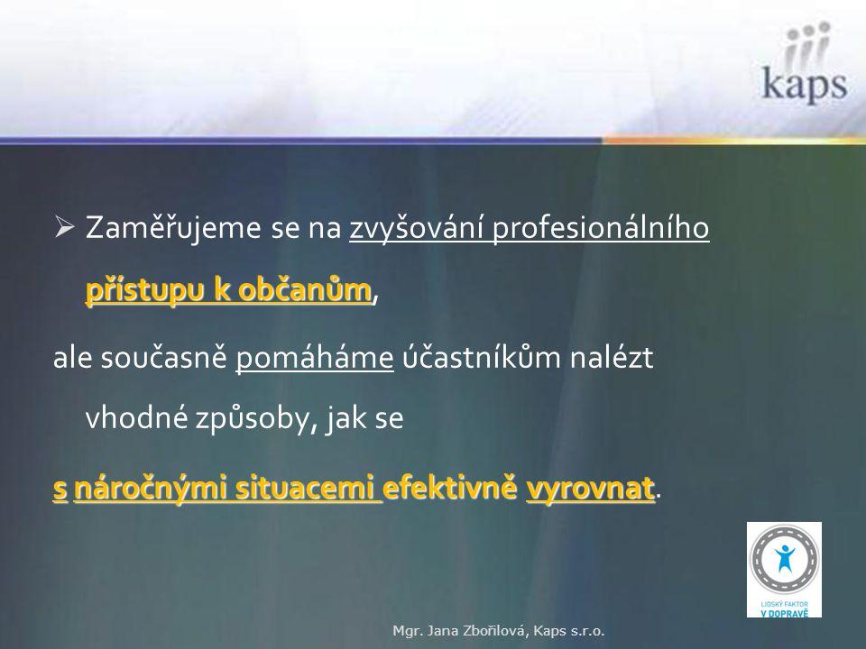 přístupu k občanům  Zaměřujeme se na zvyšování profesionálního přístupu k občanům, ale současně pomáháme účastníkům nalézt vhodné způsoby, jak se s n