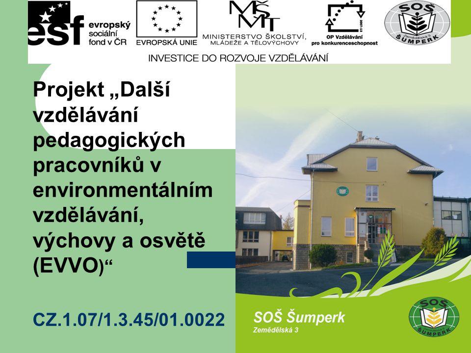 CÍL PROJEKTU Zvýšení dostupnosti dalšího vzdělávání v environmentální oblasti pro pedagogické pracovníky středních škol v Olomouckém kraji.