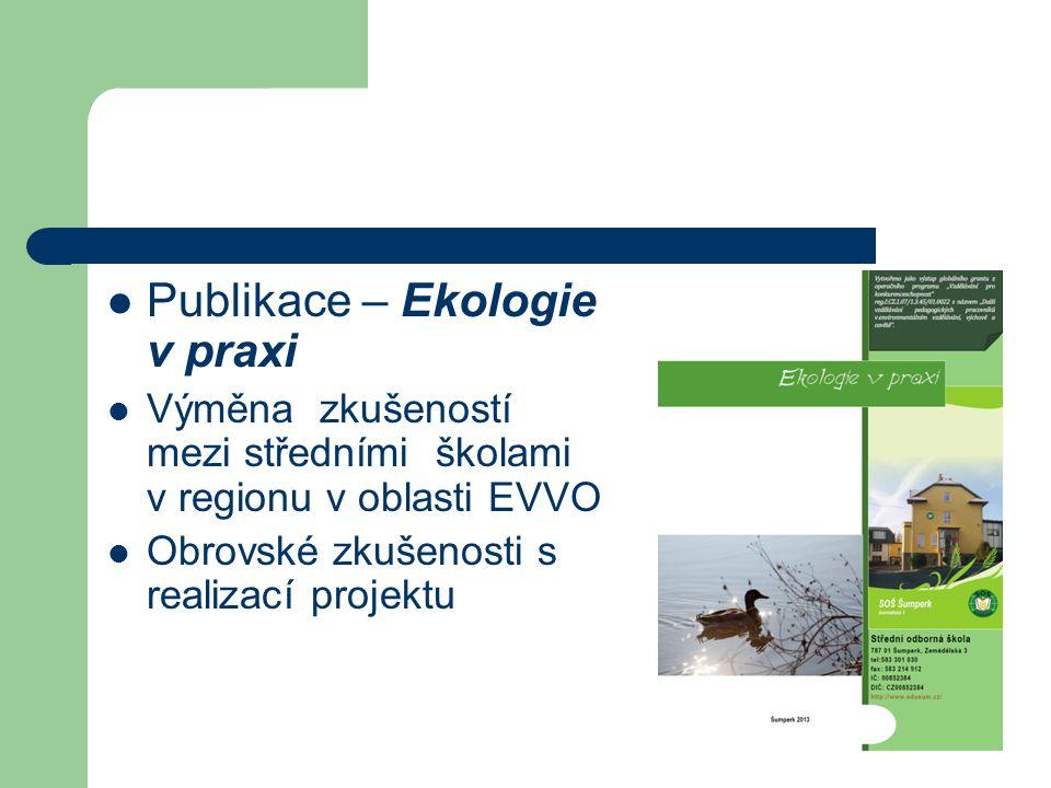 Publikace – Ekologie v praxi Výměna zkušeností mezi středními školami v regionu v oblasti EVVO Obrovské zkušenosti s realizací projektu