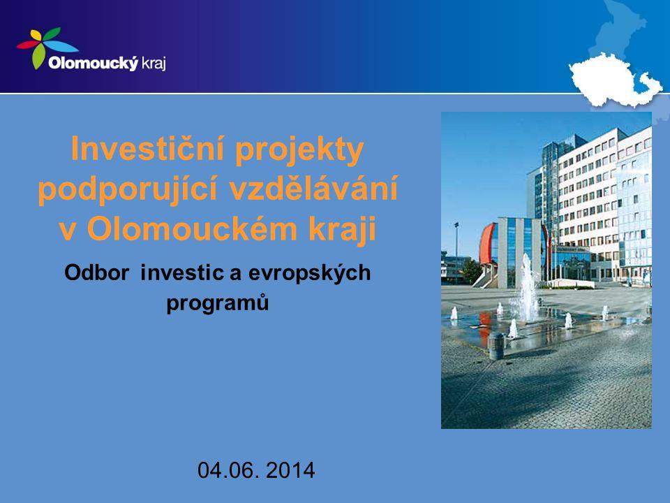 Investiční projekty podporující vzdělávání v Olomouckém kraji Odbor investic a evropských programů 04.06.