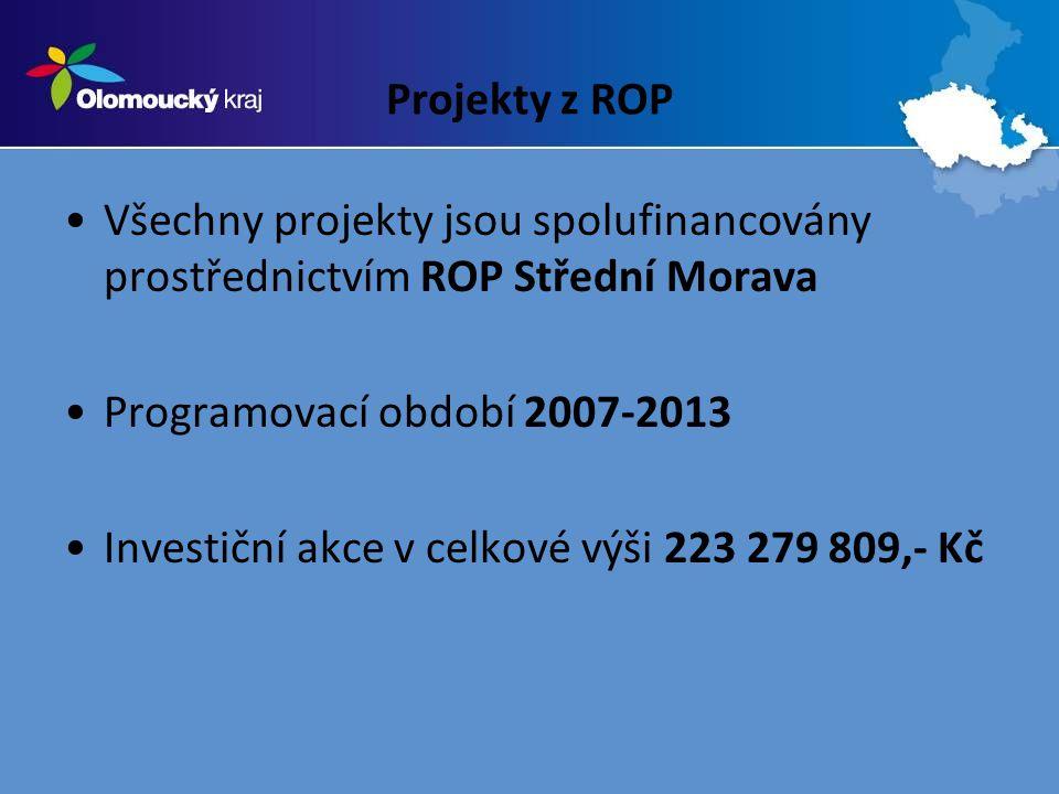 Projekty z ROP Všechny projekty jsou spolufinancovány prostřednictvím ROP Střední Morava Programovací období 2007-2013 Investiční akce v celkové výši 223 279 809,- Kč
