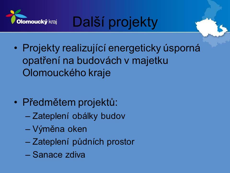Další projekty Projekty realizující energeticky úsporná opatření na budovách v majetku Olomouckého kraje Předmětem projektů: –Zateplení obálky budov –Výměna oken –Zateplení půdních prostor –Sanace zdiva