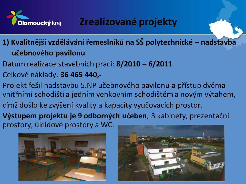 1) Kvalitnější vzdělávání řemeslníků na SŠ polytechnické – nadstavba učebnového pavilonu Datum realizace stavebních prací: 8/2010 – 6/2011 Celkové náklady: 36 465 440,- Projekt řešil nadstavbu 5.NP učebnového pavilonu a přístup dvěma vnitřními schodišti a jedním venkovním schodištěm a novým výtahem, čímž došlo ke zvýšení kvality a kapacity vyučovacích prostor.