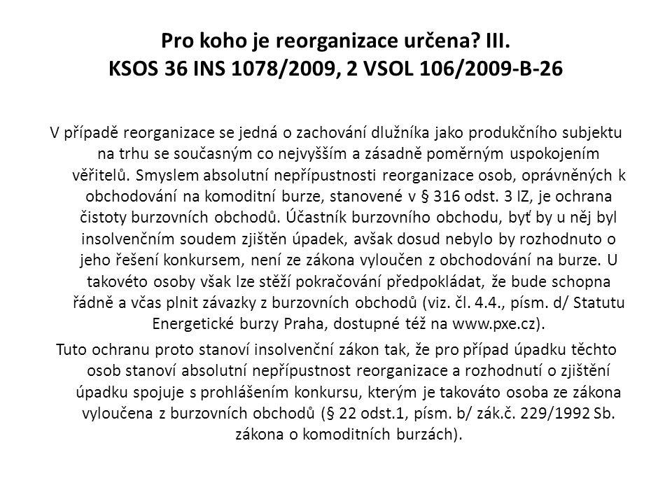 Pro koho je reorganizace určena? III. KSOS 36 INS 1078/2009, 2 VSOL 106/2009-B-26 V případě reorganizace se jedná o zachování dlužníka jako produkčníh